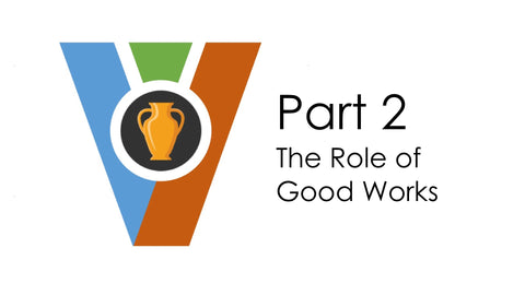 (Audio Download) Vessels of Honor Part 2 - The Role of Good Works