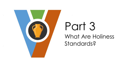 (Audio Download) Vessels of Honor Part 3 - What are Holiness Standards?