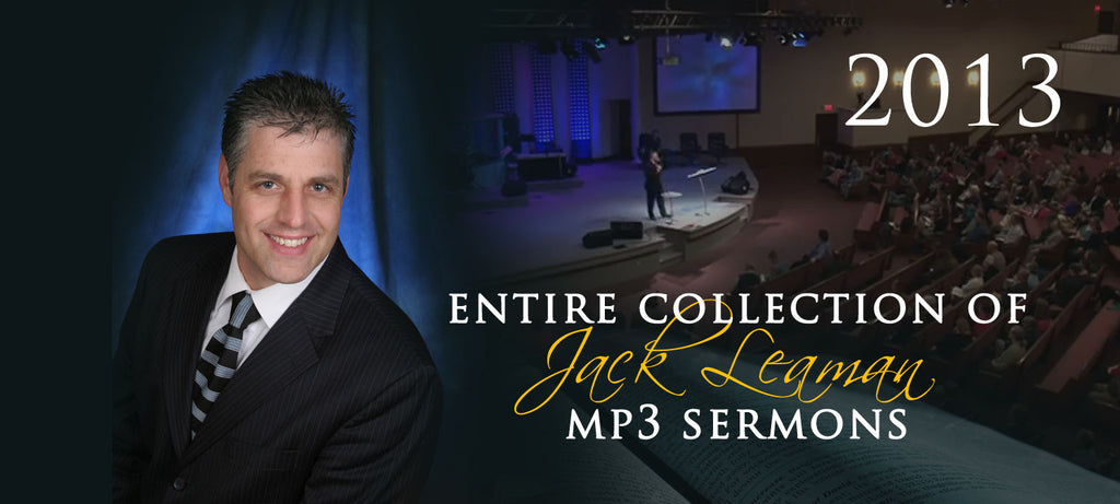 Complete Collection of 2013 Sermons for Pastor Jack Leaman