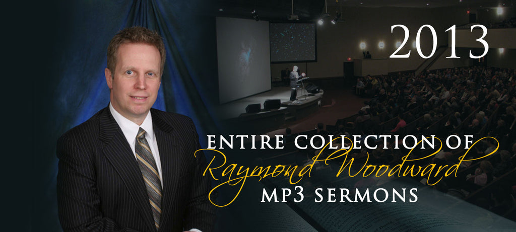 Complete Collection of 2013 Sermons for Pastor Raymond Woodward