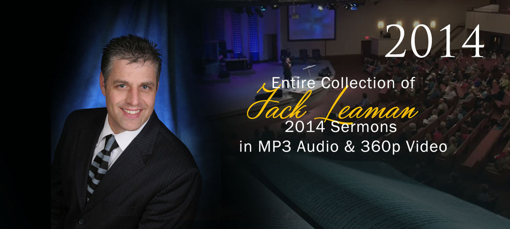 Complete Collection of 2014 Sermons (MP3, Mp4 Video) of Pastor Jack Leaman