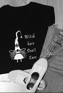 Witch Hair Don't Care T-Shirt