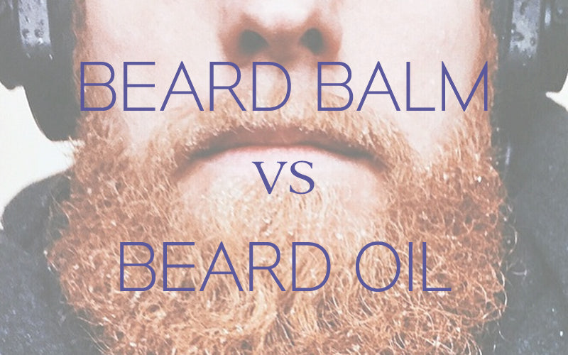 beard balm vs. beard oil