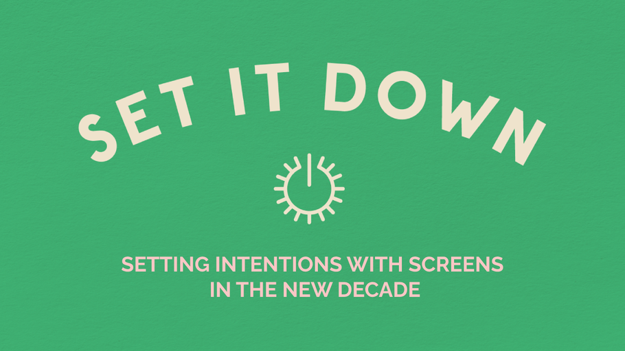 Setting Intentions With Screens in the New Decade