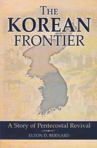 The Korean Frontier A Story of Pentecostal Revival