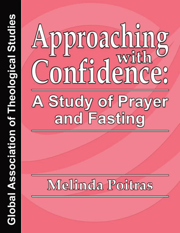 Approaching with Confidence A Study of Prayer and Fasting - GATS