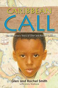 Caribbean Call The Missionary Story of Glen and Rachel Smith