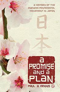 A Promise and A Plan A History of the Oneness Pentecostal Movement in Japan