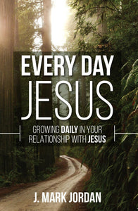 Every Day Jesus Growing Daily in Your Relationship with Jesus