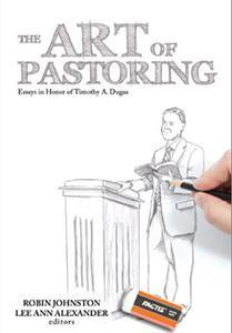 The Art of Pastoring: Essays in Honor of Timothy A. Dugas