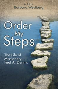 Order My Steps - The Life of Missionary Paul Dennis