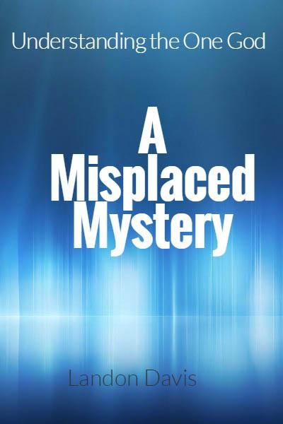 A Misplaced Mystery Understanding the One God (eBook)