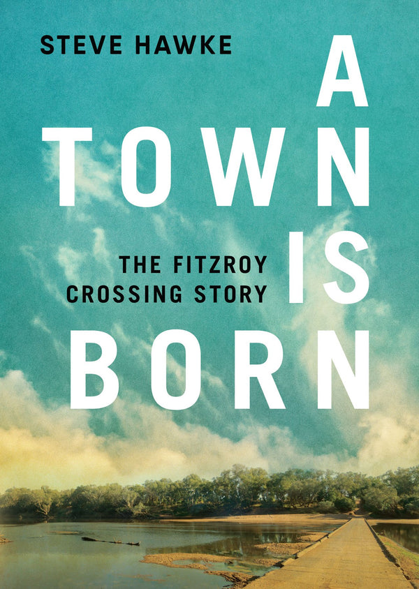 A Town Is Born - The Fitzroy Crossing Story
