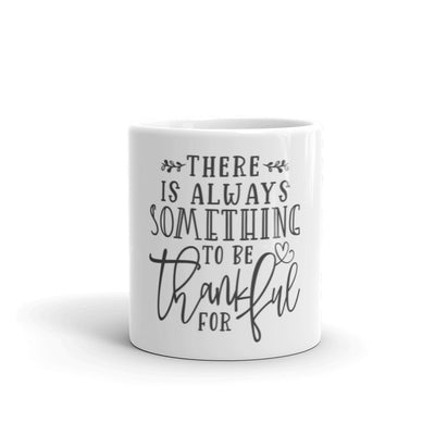"Farmhouse Style Coffee Mug.  White ceramic mug with quote ""there is always something to be thankful for"".  11 oz and 15 oz mugs."
