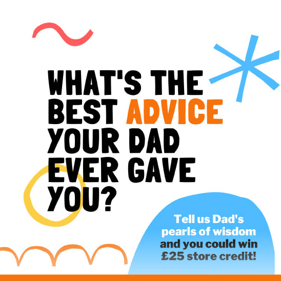 What's Your Dadvice? Tell us for the chance to win £25 store credit!