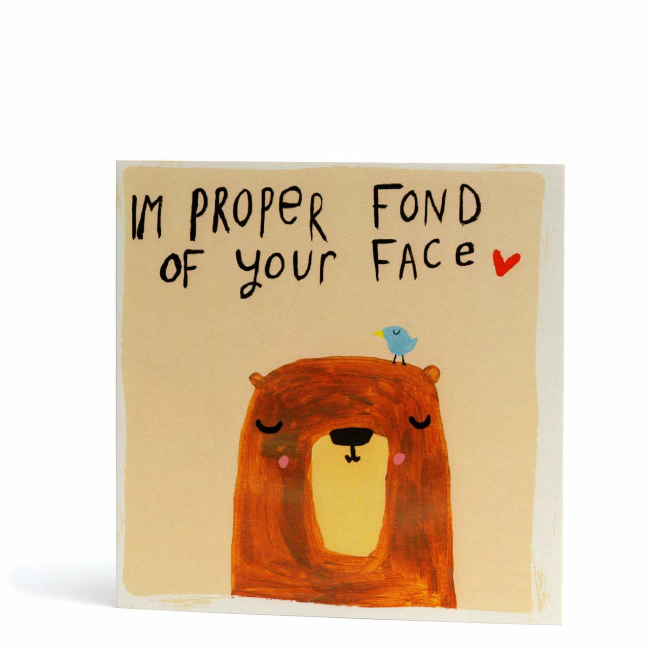 Proper Fond of Your Face Greeting Card