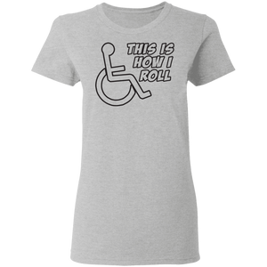 THIS IS HOW I ROLL - Ladies Tee
