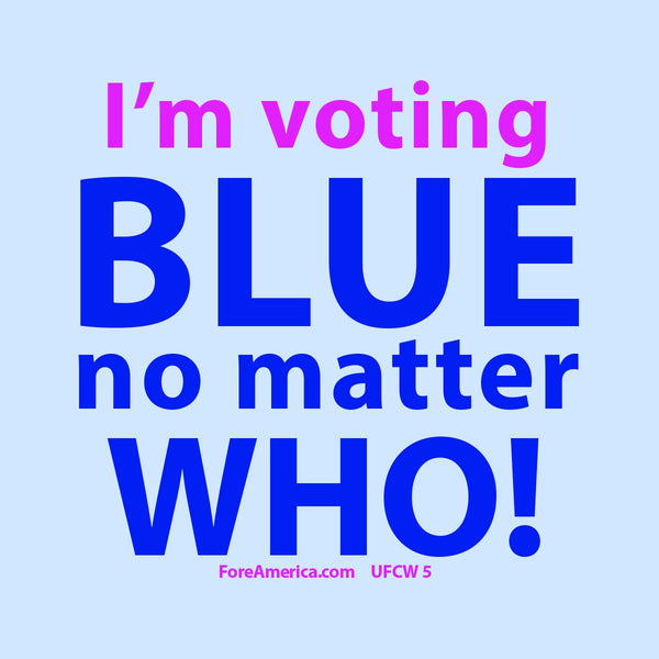 I'm Voting Blue No Matter Who Magnet