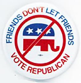 Friends Don't Let Friends Vote Republican Pin