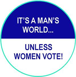 It's A Man's World Unless Women Vote Pin
