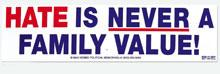 Hate Is Never A Family Value Bumper Sticker