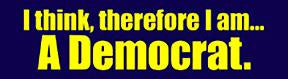I Think, Therefore I am A Democrat