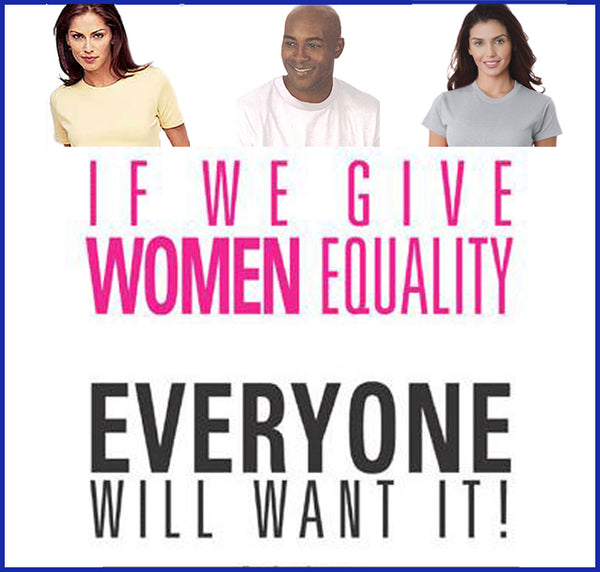 If We Give Women Equality, Everyone Will Want It (Tee)