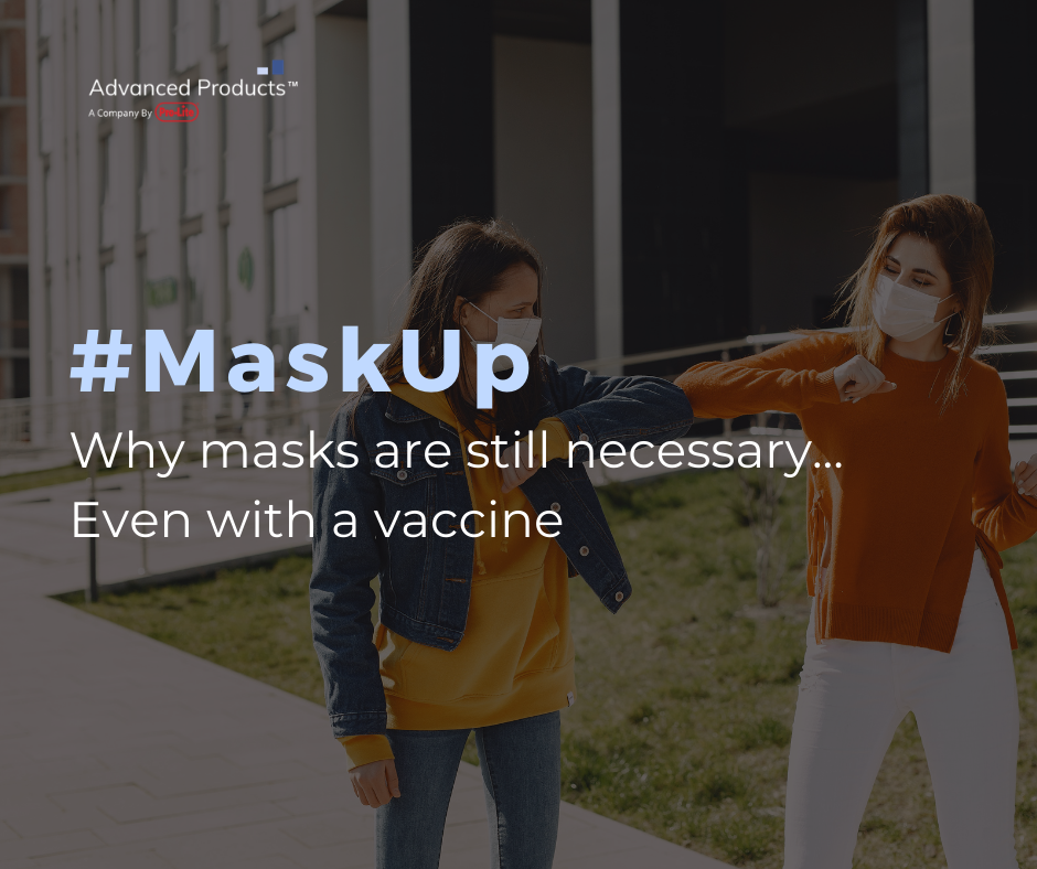 Advanced Products USA Why masks are still necessary even with a vaccine