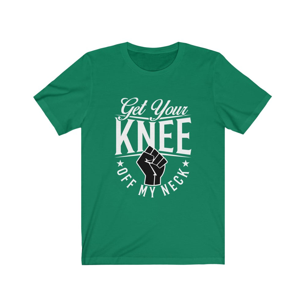 Get Your Knee Off My Neck 100% Premium Cotton T-Shirt