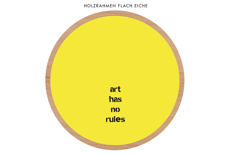 "Das Motiv ""Art has no rules"" im runden Eicherahmen flach"