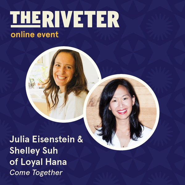Come Together with Loyal Hana at The Riveter Platform