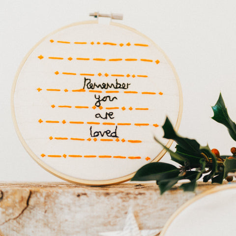 Embroidery Hoop – Remember you are loved