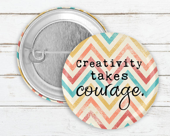 Creativity Takes Courage Pin Button