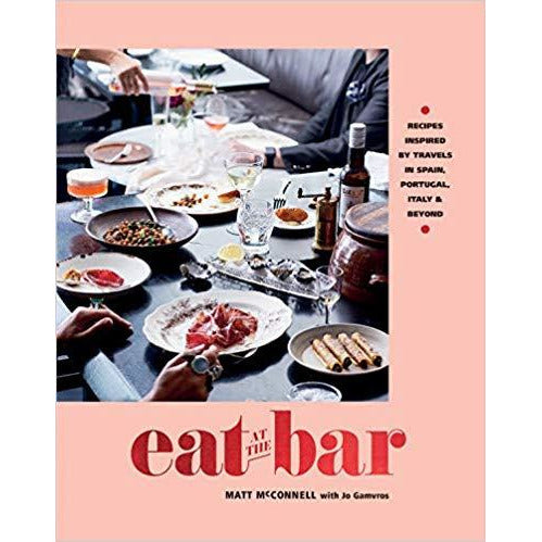 Eat at the Bar: Recipes Inspired by Travels in Spain, Portugal, Italy & Beyond