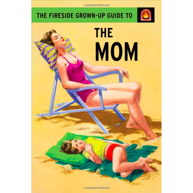 The Fireside Grown-Up Guide to the Mom