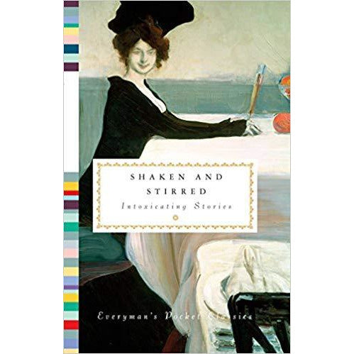 Shaken and Stirred: Intoxicating Stories (Everyman's Library Pocket Classics Series)