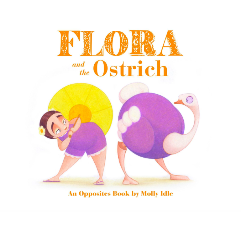 Flora and the Ostrich: An Opposites Book
