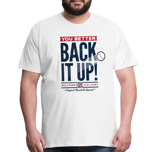 Big Mens Better Back It Up! - white