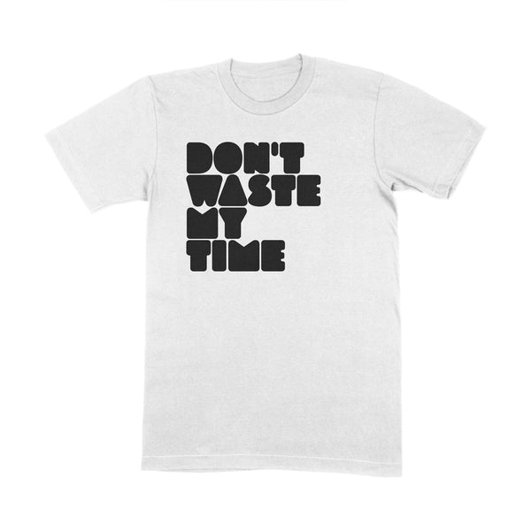DON'T WASTE MY TIME WHITE T SHIRT