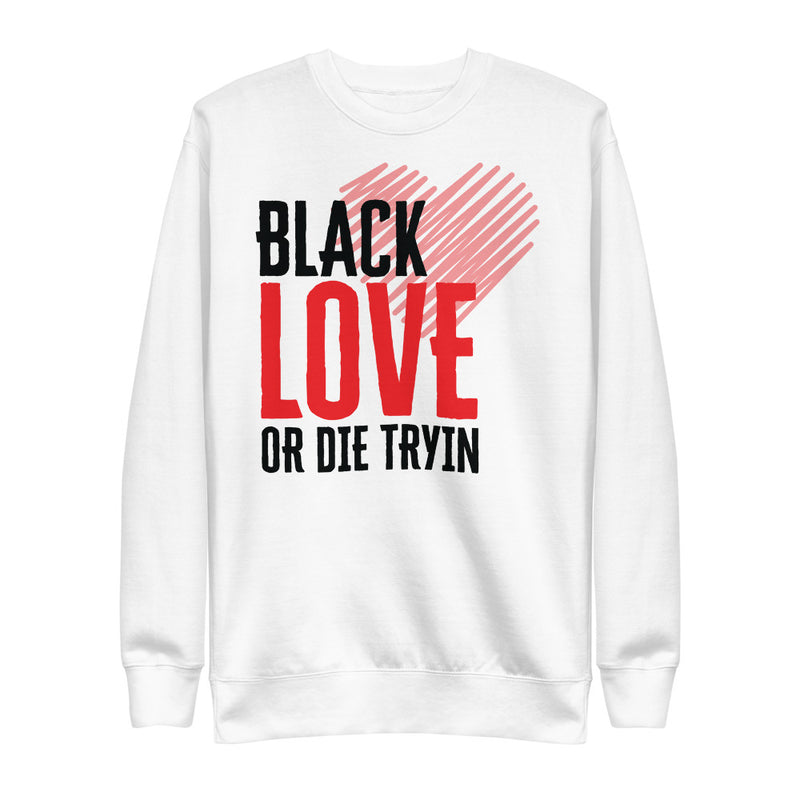 Black Love or Die Tryin | On White - Unisex Fleece Pullover