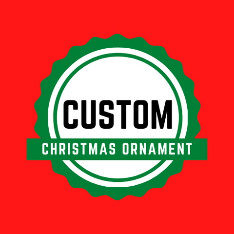 """Custom Christmas Ornaments"""