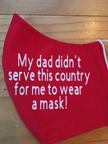 """My dad didn't serve this country for me to wear a mask!"""