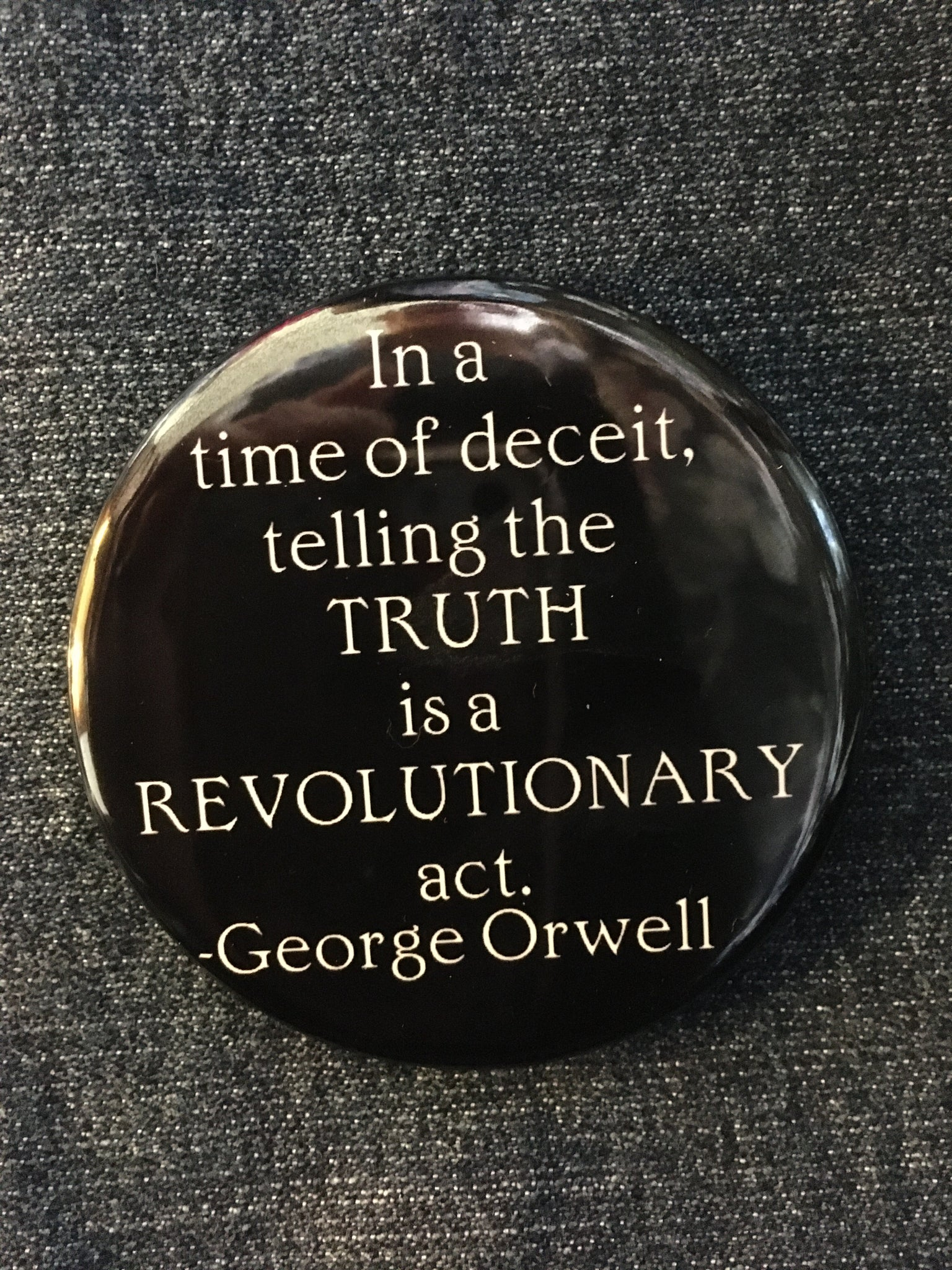 """In a time of deceit..."" Button"