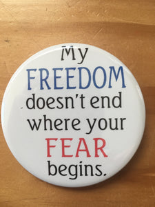"""My Freedom doesn't end...."" Button"