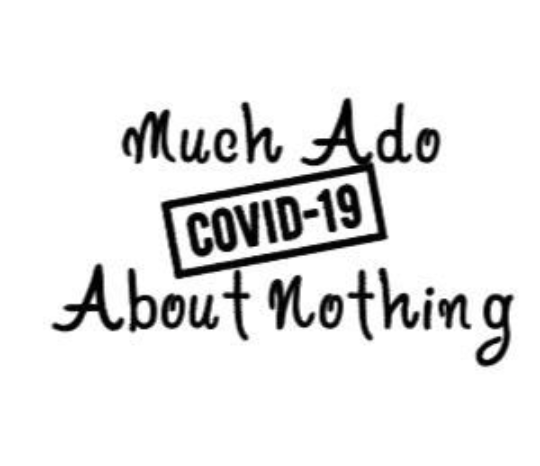"""Covid-19 - Much Ado About Nothing"""