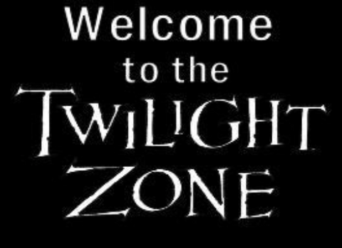 """Welcome to the Twilight Zone"""