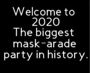 """Welcome to 2020 - The biggest mask-arade party in history"""