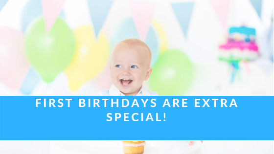 First Birthdays are Extra Special!