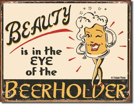 Beauty is in the Eye of the Beholder Tin Sign | Man Cave Authority | 1297