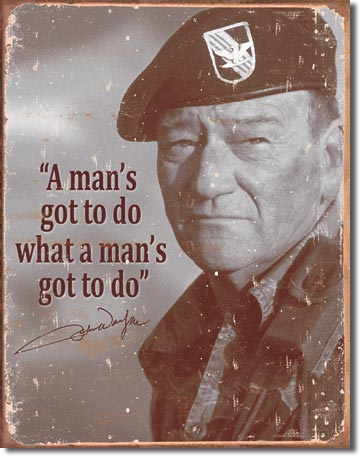 "John Wayne ""Man's Gotta Do"" Tin Sign 